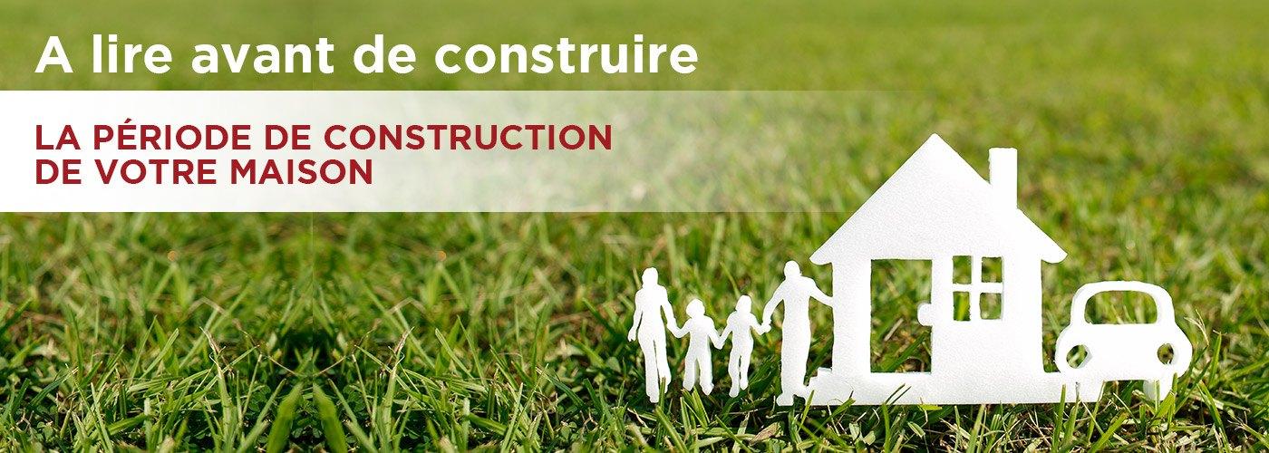 A lire avant de construire partie 2 - Période de construction