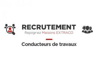 MAISONS EXTRACO - RECRUTEMENT - CONDUCTEURS DE TRAVAUX CONFIRMÉS